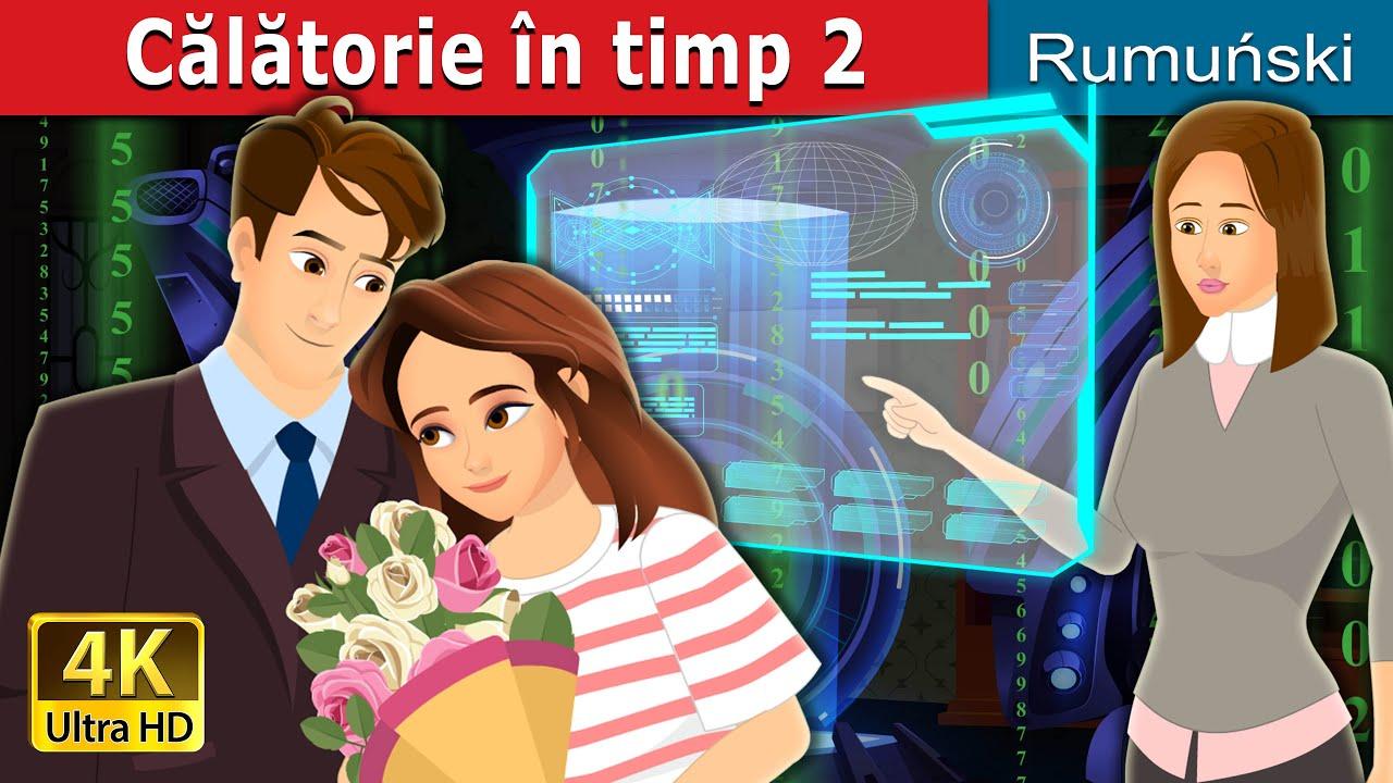 Călătorie în timp 2 | Time Travel Part 2 in Romanian | Romanian Fairy Tales