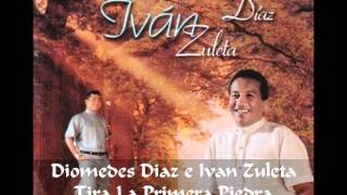 Diomedes Diaz e Ivan Zuleta - Tira La Primera Piedra