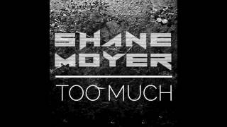 Shane Moyer - Too Much Remix Ft. Ryan Oakes