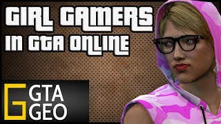Girl Gamers | Turning GTA 5 Online into absolute insanity | GTA Geographic | Sonny Evans