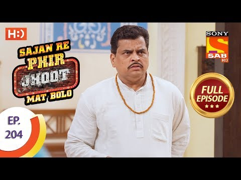 Sajan Re Phir Jhoot Mat Bolo - Ep 204 - Full Episode - 7th March, 2018