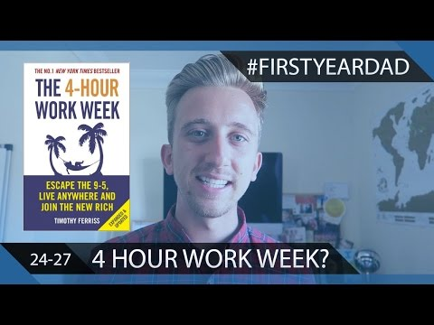 The 4 Hour Work Week: Does It Work? - #FIRSTYEARDAD (Day 24 - 27)