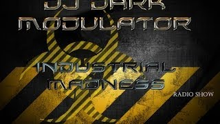 INDUSTRIAL MADNESS radio show promo by DJ DARK MODULATOR