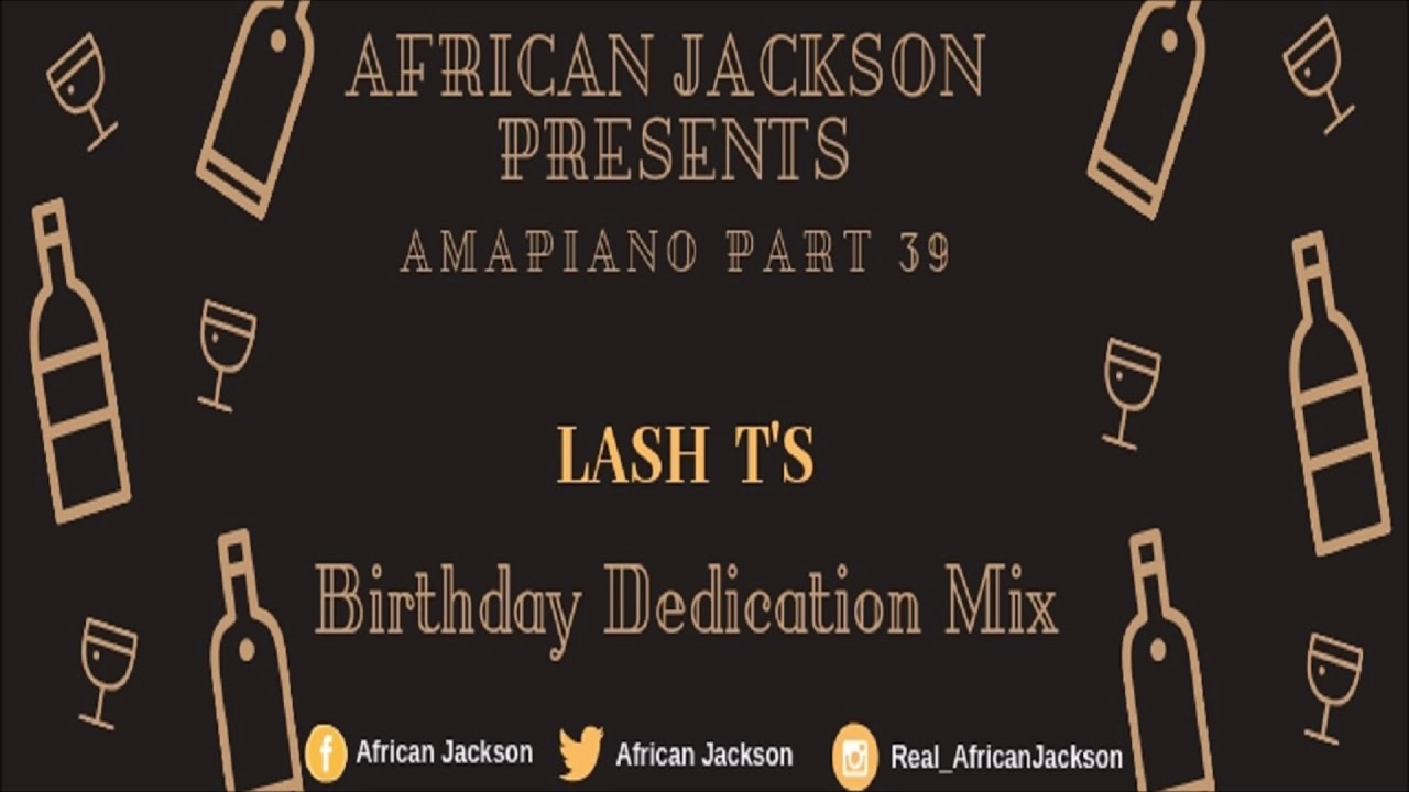 Amapiano 2019 Part 39: Lash T's Dedication Mix By African Jackson by  African Jackson
