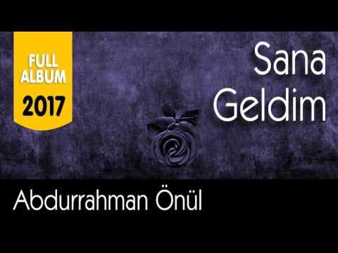 Abdurrahman Önül - Sana Geldim - 2017 Full Albüm  - Tam 1 Saatlik İlahi Keyfi