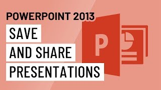 PowerPoint 2013: Saving and Sharing Presentations