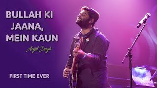 Bullah Ki Jaana Mein Kaun | Arijit Singh | First Time Ever