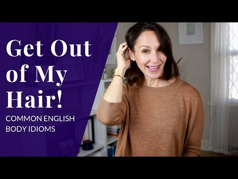 Get Out of My Hair—8 of My Favorite English Body Idioms