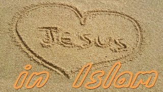 Jesus In Islam: What Really Happened