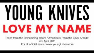 Young Knives - Love My Name