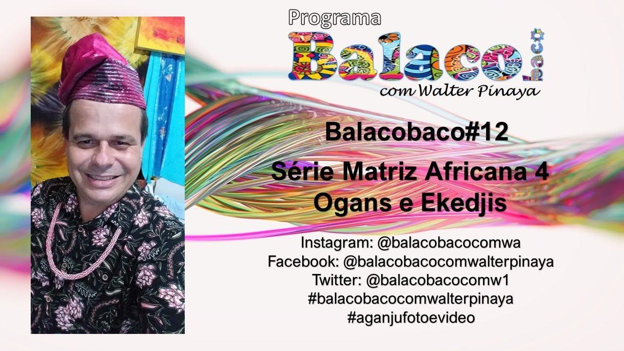 Download Balacobaco com Walter Pinaya #16 - Série Matriz Africana 4 - Ogans e Ekedjis