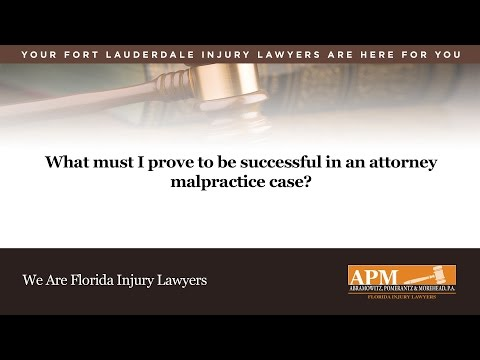 What Must I Prove To Be Successful In An Attorney Malpractice Case?