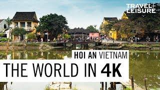 Hoi An, Vietnam | The World in 4K | Travel + Leisure