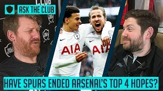 HAVE SPURS ENDED ARSENAL'S TOP 4 HOPES? | #ASKTHECLUB | SOCIAL CLUB