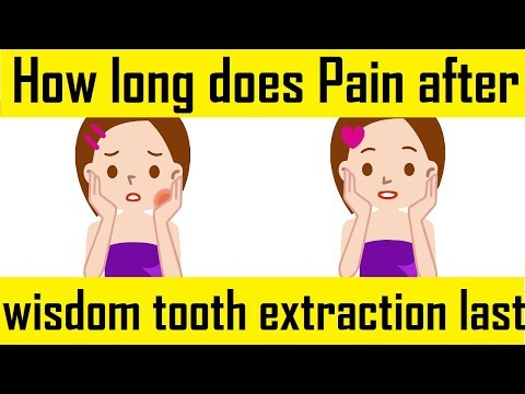How Long Does Pain After Wisdom Tooth Extraction Last