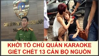 Bắt khẩn cấp Chủ Quán Karaoke câu kết Thợ Hàn gây ra vụ cháy giết chết 12 Cán bộ nguồn cao cấp