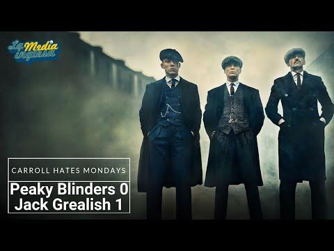 CARROLL HATES MONDAYS 2X26: PEAKY BLINDERS 0 JACK GREALISH 1