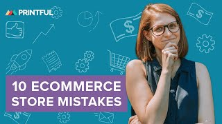 Top 10 Ecommerce Store Mistakes You Are Making - Printful 2019