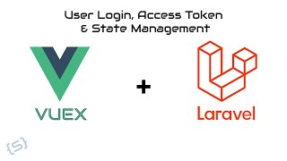 User Login, Access Token,  State Management with Vuex and Laravel