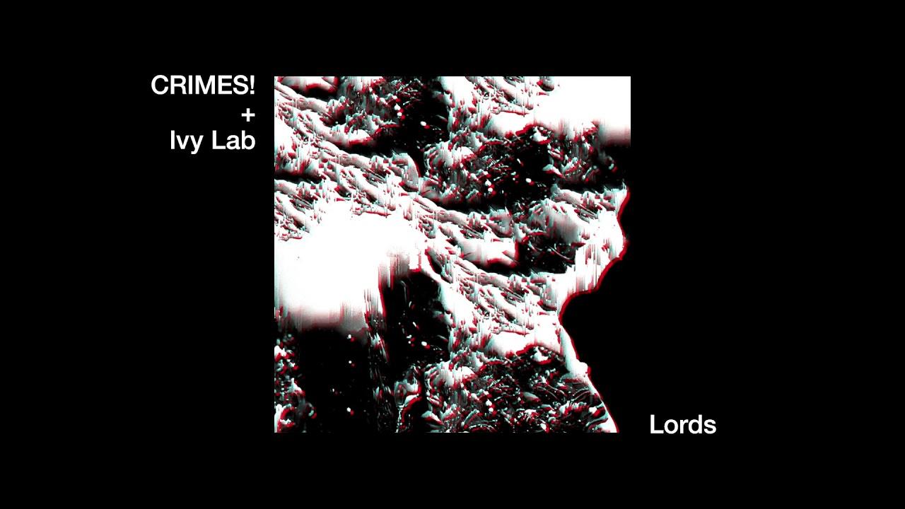 Crimes! - Lords (Ivy Lab Remix)
