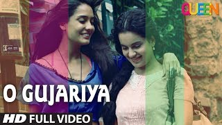 Queen: O Gujariya Full Video Song | Kangana Ranaut, Lisa Haydon, Raj Kumar Rao