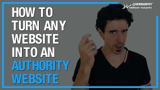 How to Turn Any Website Into an Authority Website - Hernan Vazquez