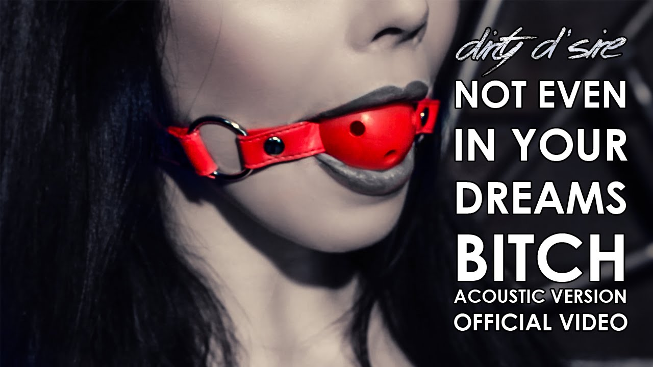 Dirty Dsire Not Even In Your Dreams Official Acoustic Video