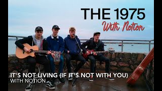 It's Not Living (If It's Not With You) -  The 1975 | Acoustic Cover | With Notion