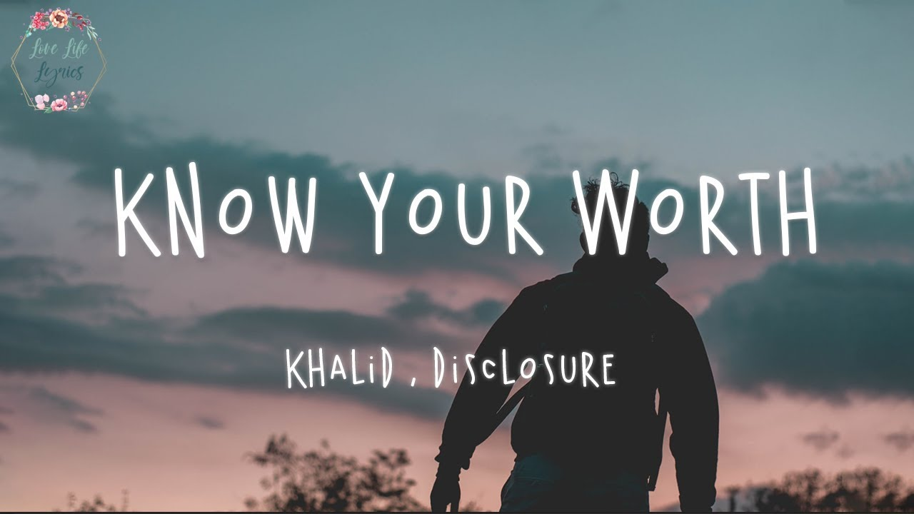 Khalid Disclosure Know Your Worth Lyric Video Youtube Song you will be found belongs to dear evan hansen and footage belongs to the today show. khalid disclosure know your worth lyric video