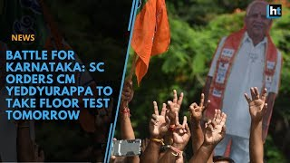 Battle for Karnataka: SC orders CM Yeddyurappa to take floor test tomorrow