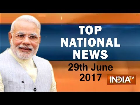 Top National News of the Day | 29th June, 2017 | 07:30Pm - India TV