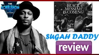 D'Angelo's Black Messiah: Sugah Daddy Track Review: The King is Back! The RCWR Show