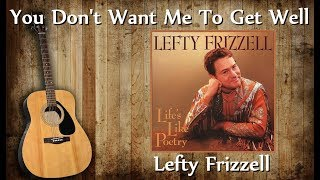 Lefty Frizzell - You Dont Want Me To Get Well YouTube Videos