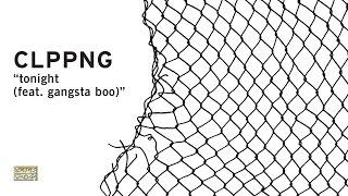 clipping. - Tonight (Feat. Gangsta Boo)