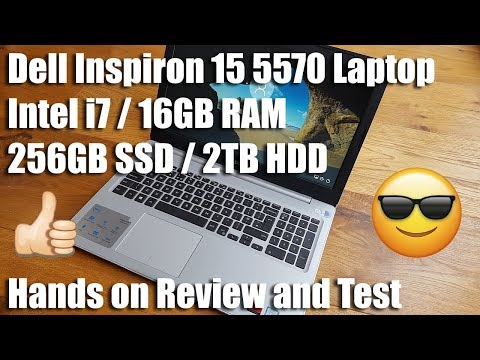 Unboxing setup and review of a Dell Inspiron 15 5570 Laptop, Intel i7,16GB RAM, 256GB SSD/2TB HDD