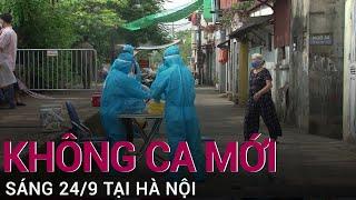 [Tin vui] Sáng 24/9, Hà Nội tiếp tục không ghi nhận ca nhiễm Sars-CoV-2 mới   VTC Now