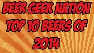 Gambar cover BGN's Top Ten Beers of 2014 | Beer Geek Nation Craft Beer Reviews