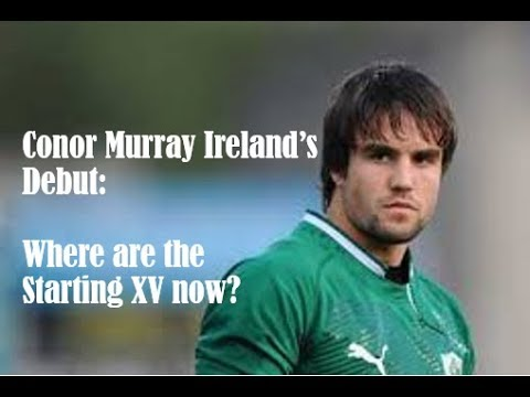 Conor Murray's Ireland Debut: Where Are They Now