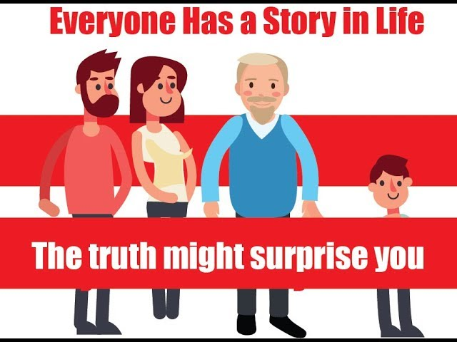 Everyone Has a Story in Life l The truth might surprise you