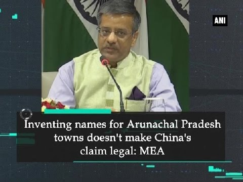 Inventing names for Arunachal Pradesh towns doesn't make China's claim legal: MEA - NewDelhi News
