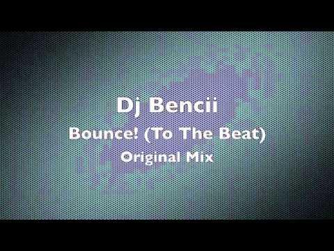 Dj Bencii - Bounce! (To The Beat) -- Original Mix