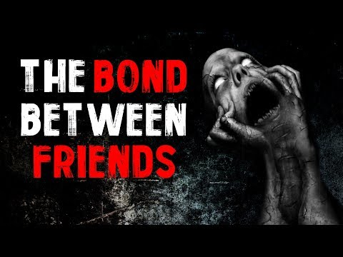 """The Bond Between Friends"" Creepypasta"