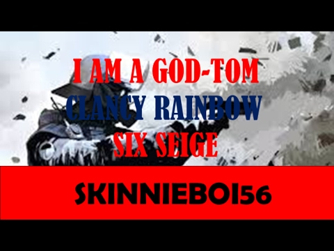 I Am A God-Tom Clancy Rainbow Six Seige |