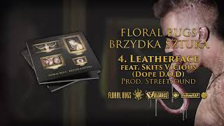 Floral Bugs - [04/14] - Leatherface feat. Skits Vicious (Dope D.O.D.) | prod. Streetsound