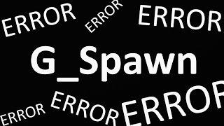 ERROR EVERYWHERE! G_Spawn Compilation