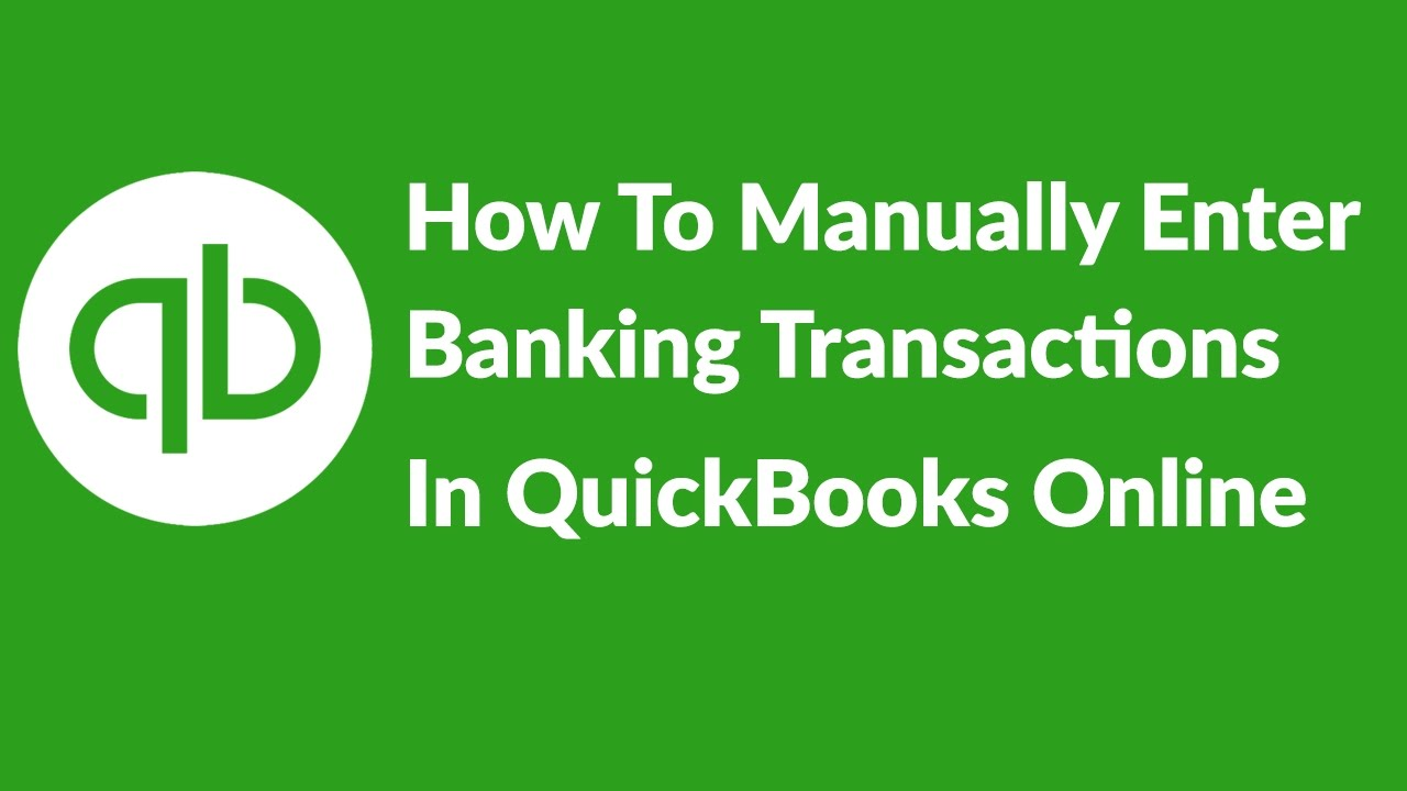 How To Manually Enter Banking Transactions In QuickBooks Online