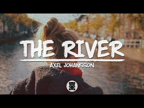 🐻 Axel Johansson - The River (Lyrics Video)