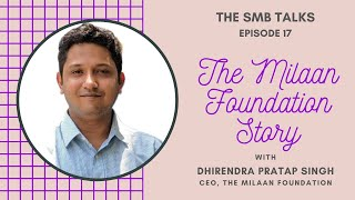 The SMB Talks Episode 17 featuring Dhirendra Pratap Singh, CEO, The Milaan Foundation