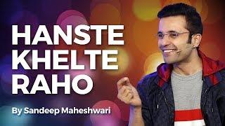 Hanste Khelte Raho - By Sandeep Maheshwari thumbnail