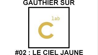 Chronique de Gauthier sur C-Lab #02 : Le Ciel Jaune (17/10/17)